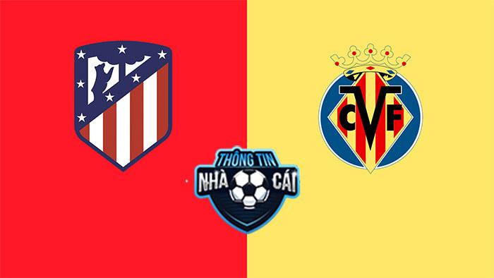 Atletico Madrid vs Villarreal CF – Soi kèo bóng đá 03h00 30/08/2021: Thắng lợi liên tiếp-Thongtinnhacai