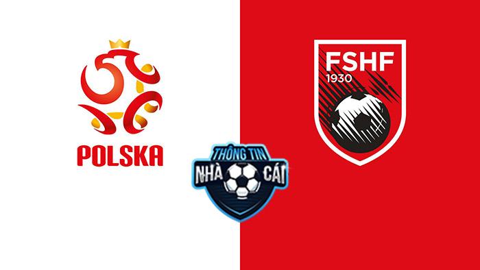 Ba Lan vs Albania – Soi kèo bóng đá 01h45 03/09/2021: Không thể thắng-Thongtinnhacai
