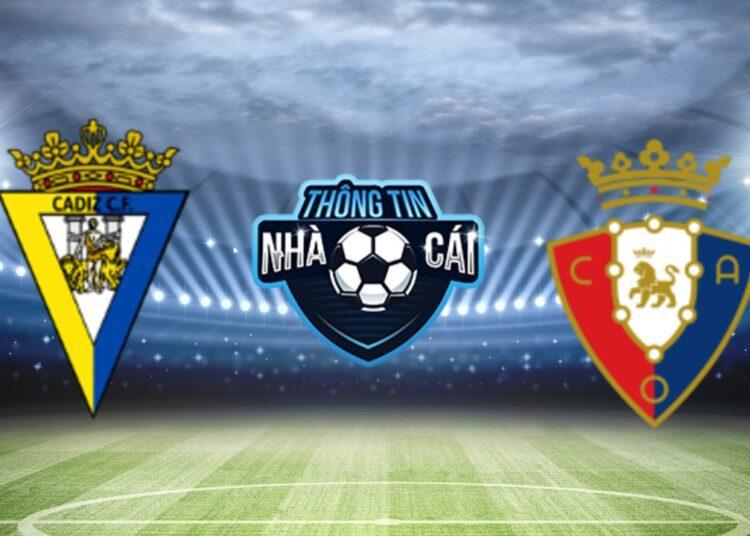 Soi Kèo nhà cái Cadiz vs Osasuna, ngày 30/08/2021: Đối thủ quen thuộc-Thongtinnhacai