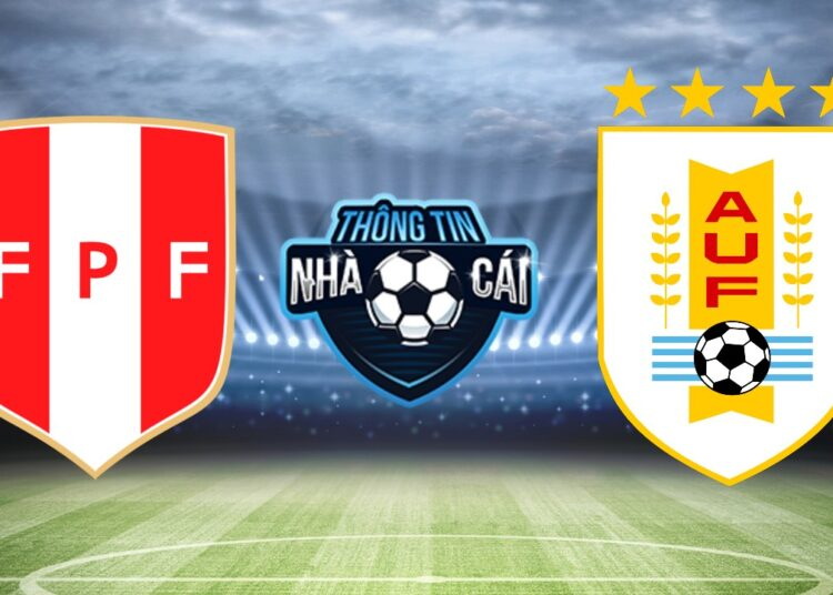 Soi kèo nhà cái Peru vs Uruguay, ngày 03/09/2021: Xúc cảm nhạt nhoà-Thongtinnhacai