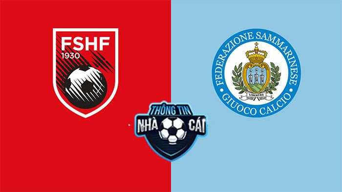 Albania vs San Marino – Soi kèo bóng đá 01h45 09/09/2021: Thắng dễ dàng-Thongtinnhacai