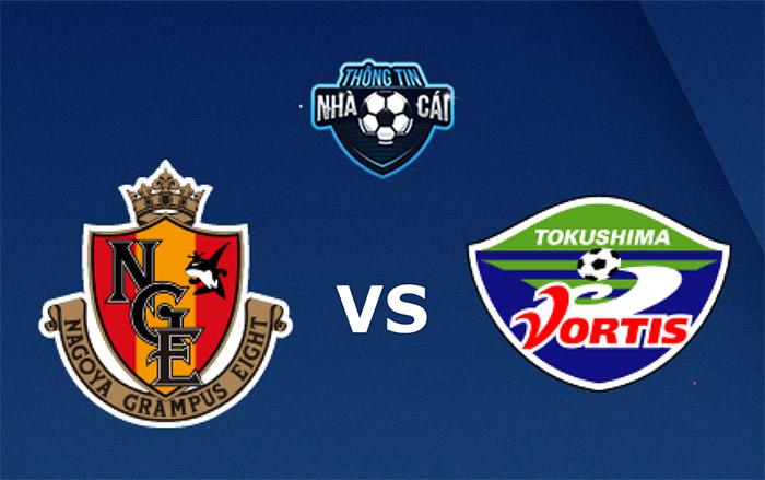 Nagoya Grampus vs Tokushima Vortis – Soi kèo bóng đá 17h00 10/09/2021: Không cân sức-Thongtinnhacai