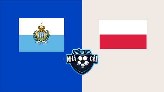 San Marino vs Ba Lan – Soi kèo bóng đá 01h45 06/09/2021: Thế trận 1 chiều-Thongtinnhacai