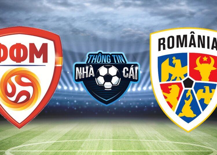 Soi kèo nhà cái Bắc Macedonia vs Romania, ngày 09/09/2021: Cắt đuôi đối thủ-Thongtinnhacai