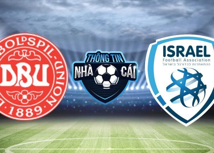 Soi kèo nhà cái Đan Mạch vs Israel, ngày 08/09/2021: Công thủ toàn diện-Thongtinnhacai