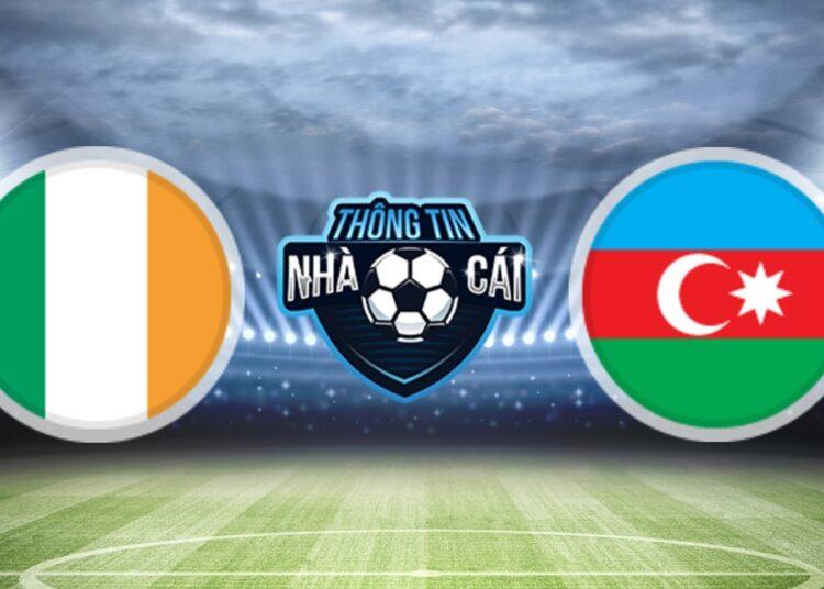 Soi Kèo nhà cái Ireland vs Azerbaijan, ngày 04/09/2021: Cơ hội cải thiện-Thongtinnhacai