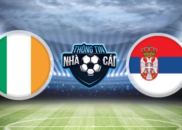 Soi Kèo nhà cái Ireland vs Serbia, ngày 08/09/2021: Khách có 3 điểm-Thongtinnhacai