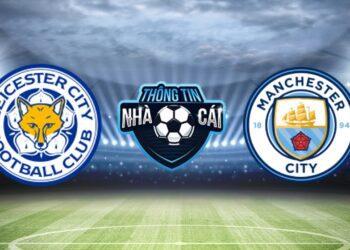 Soi Kèo nhà cái Leicester vs Manchester City, ngày 11/09/2021: Tìm lại danh dư-Thongtinnhacai