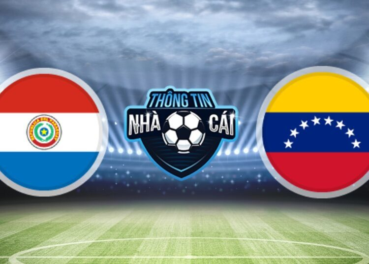 Soi Kèo nhà cái Paraguay vs Venezuela, ngày 10/09/2021: Cơ hội vương lên-Thongtinnhacai